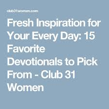 Fresh Inspiration For Your Every Day 15 Favorite Devotionals To Pick From