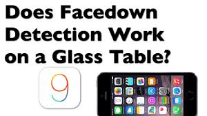 Facedown Dectection for iOS 9 Does it work on a glass table In