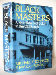 100 Michael P Johnson Black Masters A Free Family Of Color In The Old South Inscribed