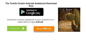 Sparknotes Tortilla Curtain Chapter 4 by The Tortilla Curtain Audiobook Free Memsaheb Net