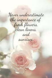 flower quote Flowers always make people better happier and more