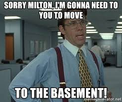 Office Space Milton Basement Meme