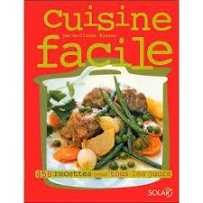livre de cuisine facile pour tous les jours cuisine facile 450 recettes pour tous les jours broché