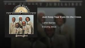Just Keep Your Eyes On The Cross - YouTube You Ask Me Why Im Happy Youtube Chester Baldwin Sing It On Sunday Morning Online Bookstore Books Nook Ebooks Music Movies Toys Obituary Maryanne Taptich Barnes Realtor Tpreneur And The Blog St Peters Lutheran Church Of Warsaw Indiana Olive Tree Network Hosts Martin Luther King Jr Breakfast Jan 16 2017 Video Thank God For Bible 1981 Rev F C Sister Janice Barnes Restoration Worship Center Choir Luther Favor Larry Crews Family What Will By Simonetta Carr Can Say