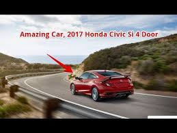 Amazing Car 2017 Honda Civic Si 4 Door