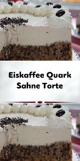 eiskaffee quark sahne torte