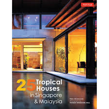 100 Singapore House 25 Tropical S In And Malaysia Paperback With Flaps