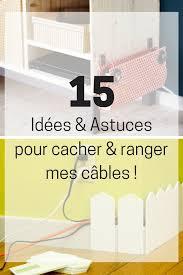 idées pour cacher et ranger vos câbles fils et prises électriques