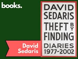 The New DAVID SEDARIS Book THEFT BY FINDING DIARIES 1977 2002 Is A 1 Best Selling That Started Year On Every Major Publications Lists Of Most