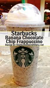 Starbucks Secret Menu Banana Chocolate Chip Frappuccino
