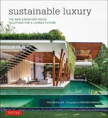 100 Singapore House Sustainable Luxury The New Solutions For A