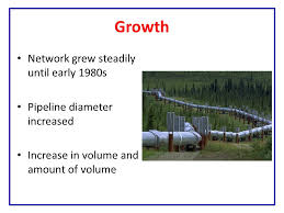 4 Growth Network Grew Steadily Until Early 1980s Pipeline Diameter Increased Increase In Volume And Amount Of