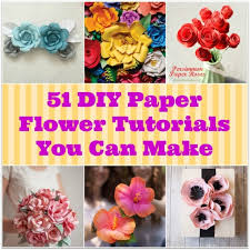 51 DIY Paper Flower Tutorials How To Make Flowers