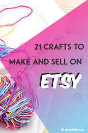 What To Sell On Etsy 21 Crafts Make And From Home