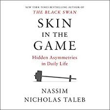 Skin In The Game Is A Bold Audiobook That Asks Us To Rethink Our Lifelong Beliefs About Risk Rewards Finances Politics And Religion