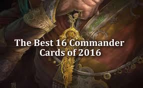 Premade Commander Decks 2017 by The Best 16 Mtg Commander Cards Of 2016 By Paul Palmer Manaleak
