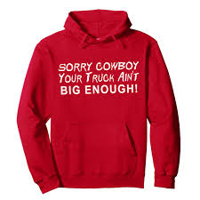 100 Country Girls And Trucks Sorry Cowboy Your Truck Aint Big Enough Funny Hoodie