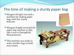 Communication Faster 3 The Time Of Making A Sturdy Paper Bag Margaret Knight Invented Machine