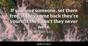 If You Love Someone Set Them Free They Come Back Theyre