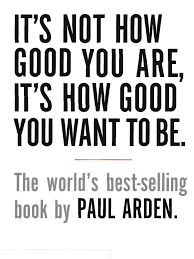 73743411 Its Not How Good You Are Paul Arden