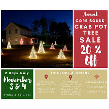 Crab Pot Christmas Trees Wilmington Nc by Crab Pot Christmas Trees 20 Off Two Days Only U2014 Core Sound