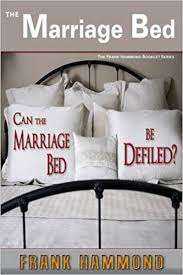 The Marriage Bed Is Undefiled by The Marriage Bed Can The Marriage Bed Be Defiled Frank Hammond