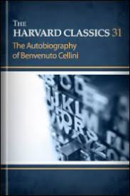 The Harvard Classics 31 Autobiography Of Benvenuto Cellini