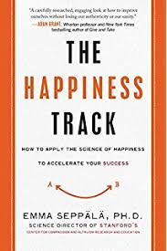 The Happiness Track How to Apply the Science of Happiness to Accelerate Your Success