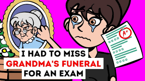 I Had To Miss Grandma's Funeral For An Exam