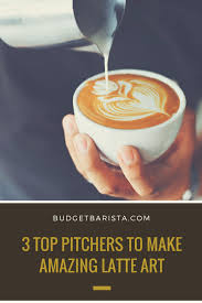 3 Top Pitchers To Make Amazing Latte Art
