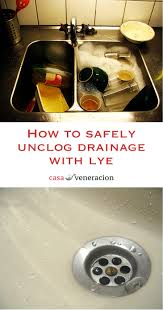 Best Way To Open Clogged Kitchen Sink by How To Safely Unclog Drainage With Lye Casa Veneracion