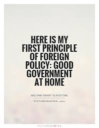 Here Is My First Principle Of Foreign Policy Good Government At Home Picture Quote