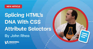 Splicing HTMLs DNA With CSS Attribute Selectors