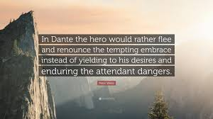 Peter Weiss Quote In Dante The Hero Would Rather Flee And Renounce