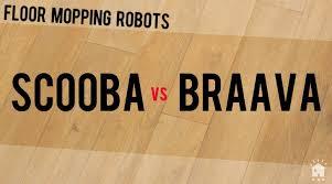 Roomba Hardwood Floor Mop by Irobot Scooba Vs Braava Comparison Settingitsmart