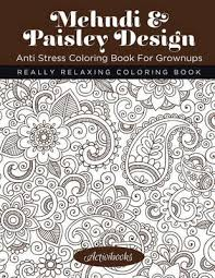 Mehndi Paisley Design Anti Stress Coloring Book For Grownups Really Relaxing