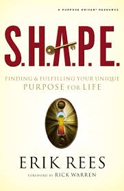 SHAPE Finding And Fulfilling Your Unique Purpose For Life