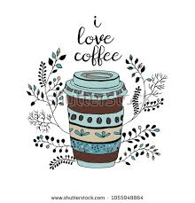 I Love Coffee Cute Takeaway Cup With Floral Decor Hand Draw Doodle Illustration