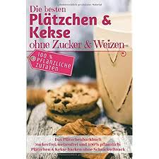 das plätzchenbackbuch die besten plätzchen kekse ohne