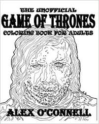 The Unofficial Game Of Thrones Coloring Book For Adults Adult Books Volume 3 Alex OConnell 9781530000562 Amazon