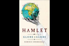 Hamlet Globe To Two Years 193000 Miles 197 Countries One Play By Dominic Dromgoole Grove Press