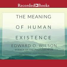 The Meaning Of Human Existence Audiobook By Edward O Wilson