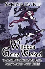 Witches Gone Wicked Wombys School For Wayward Sarina Dorie