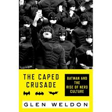 Batman The Long Halloween Pdf Free by The Caped Crusade Batman And The Rise Of Nerd Culture By Glen Weldon