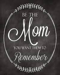 Motherhood Children Family Life Quotes Be The Mom You Want Them To Remember Printable By A Pocket Full Of LDS Prints
