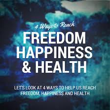 4 Ways To Reach Freedom Happiness Health