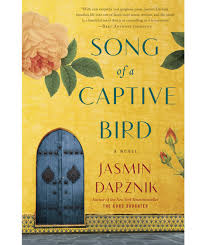 Song Of A Captive Bird By Jasmin Darznik This Gorgeous Debut Novel Was Inspired The Life