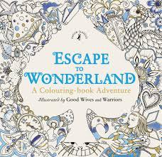 Escape To Wonderland A Colouring Book Adventure Amazoncouk Good