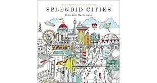Splendid Cities Color Your Way To Calm By Rosie Goodwin