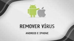 o remover vrus do celular Android e iPhone